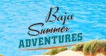 Summer adventures on the Baja peninsula